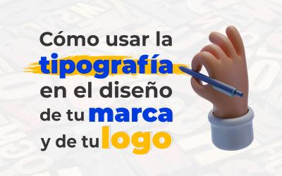 Cómo usar la tipografía en el diseño de tu marca y de tu logo