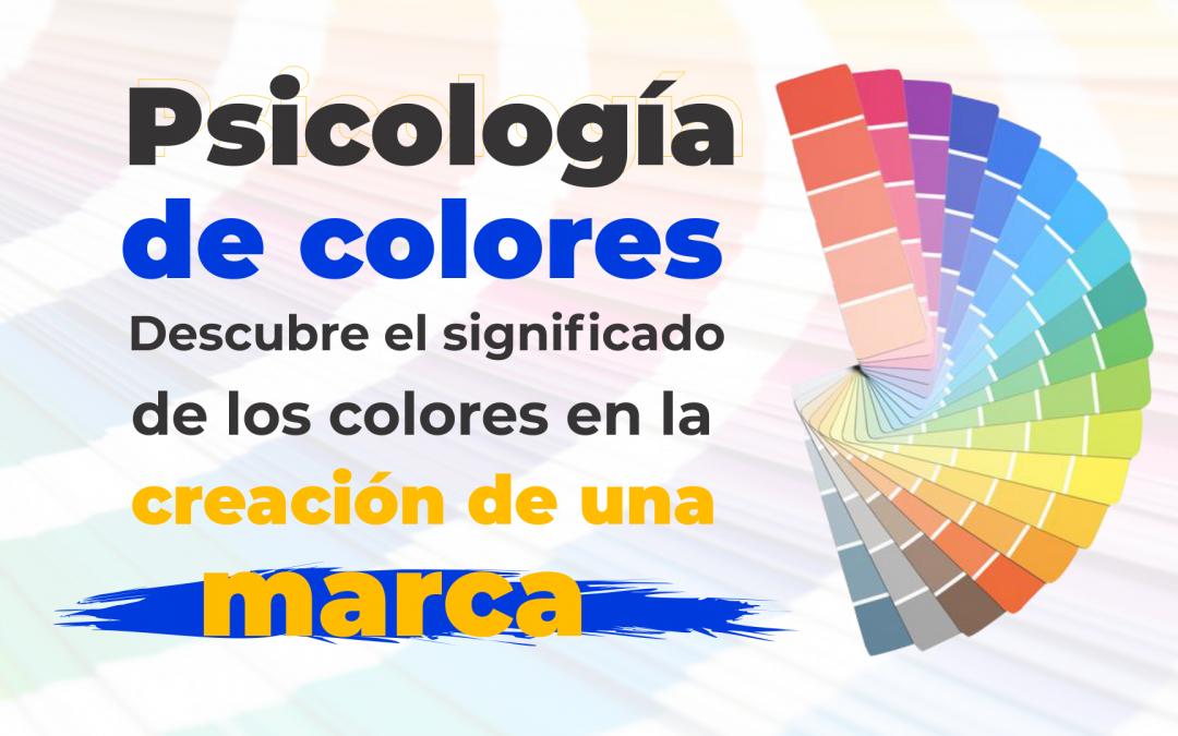 Psicología de colores: Descubre el significado de los colores en la creación de una marca
